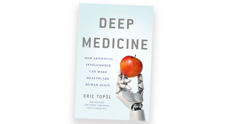 "Dr. Eric Topol's book, ""Deep Medicine: How Artificial Intelligence Can Make Healthcare Human Again"""